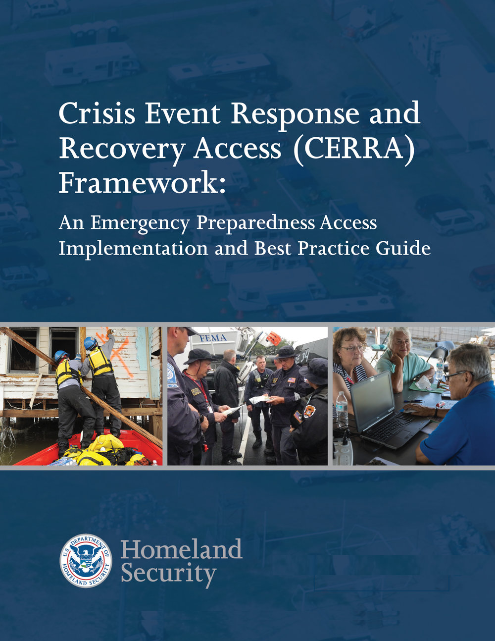 The CERRA Best-Practices Approach - CERRA is a nationwide DHS and FEMA supported effort designed to ensure that all emergency access uses the same basic format across multiple local jurisdictions. The goal of this effort is to standardize one format for Reentry Access with a common backend infrastructure, while allowing the local jurisdictions the ability to adopt, create, and control access program's that fit their needs.CERRA Framework ->