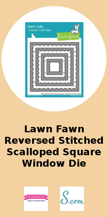 Lawn Fawn Reverse Stitched Scalloped Square Window Die.jpg