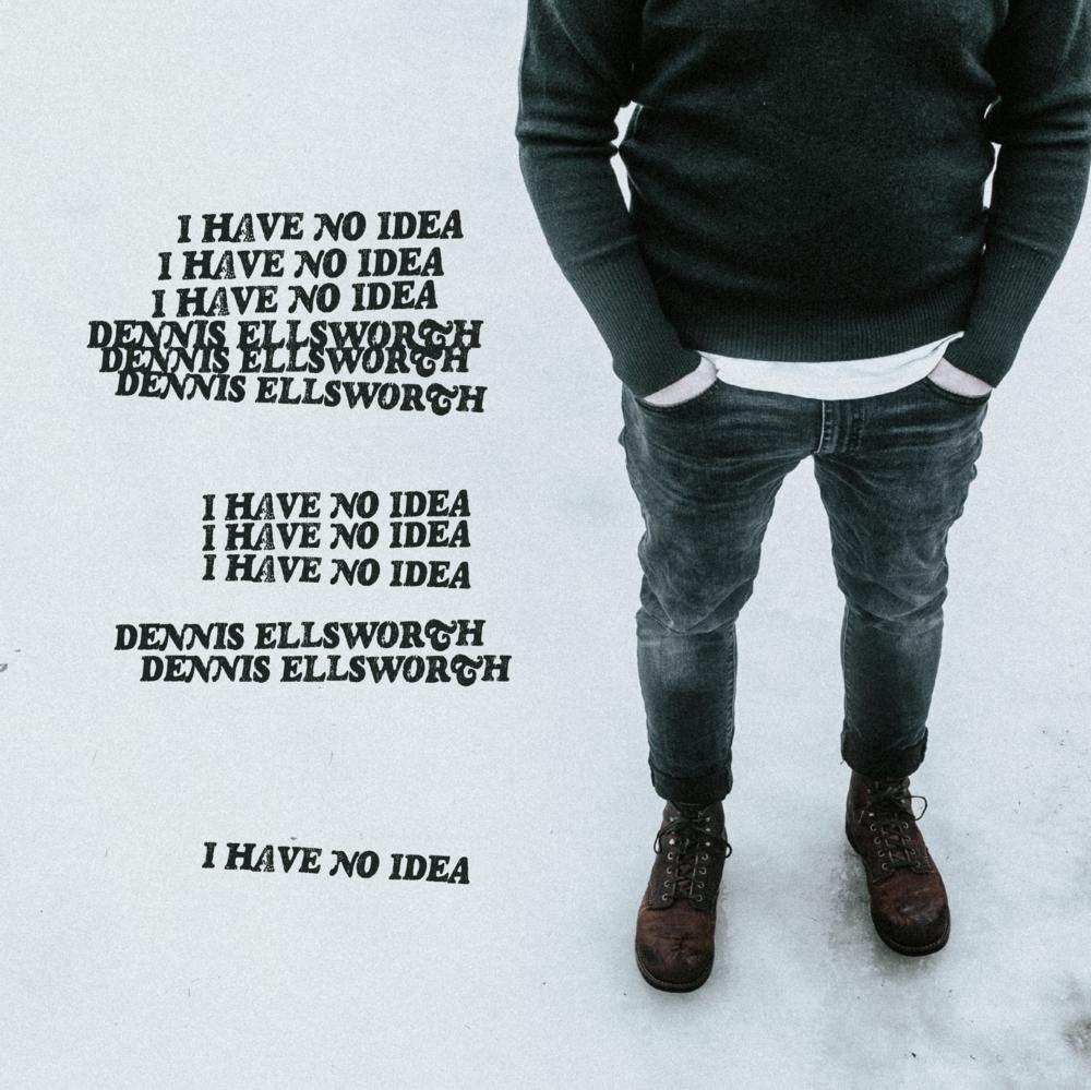 I HAVE NO IDEA (2018) - SINGLE - PRODUCED BY DENNIS ELLSWORTH + ADAM GALLANTENGINEERED BY ADAM GALLANTRECORDED AT HILL SOUND STUDIOS, CHARLOTTETOWN, PRINCE EDWARD ISLANDTRACKLIST:I HAVE NO IDEA