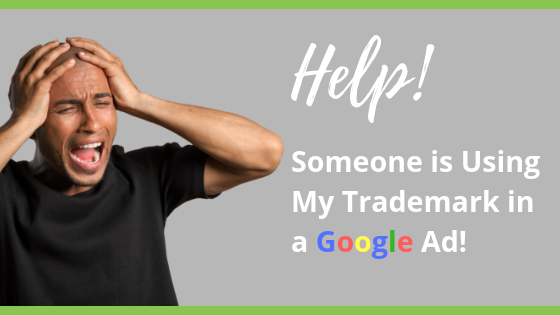 Help! Someone is Using My Trademark in a Google Ad!