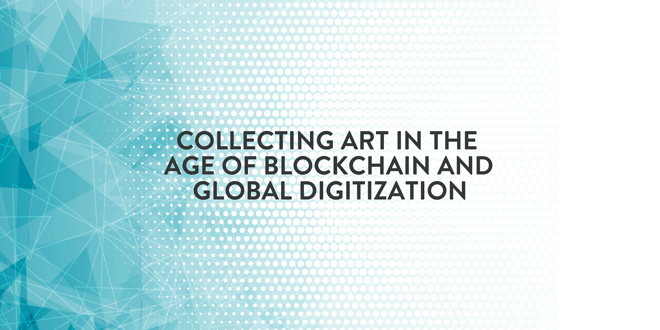 Collecting Art in the Age of Blockchain and Global Digitization