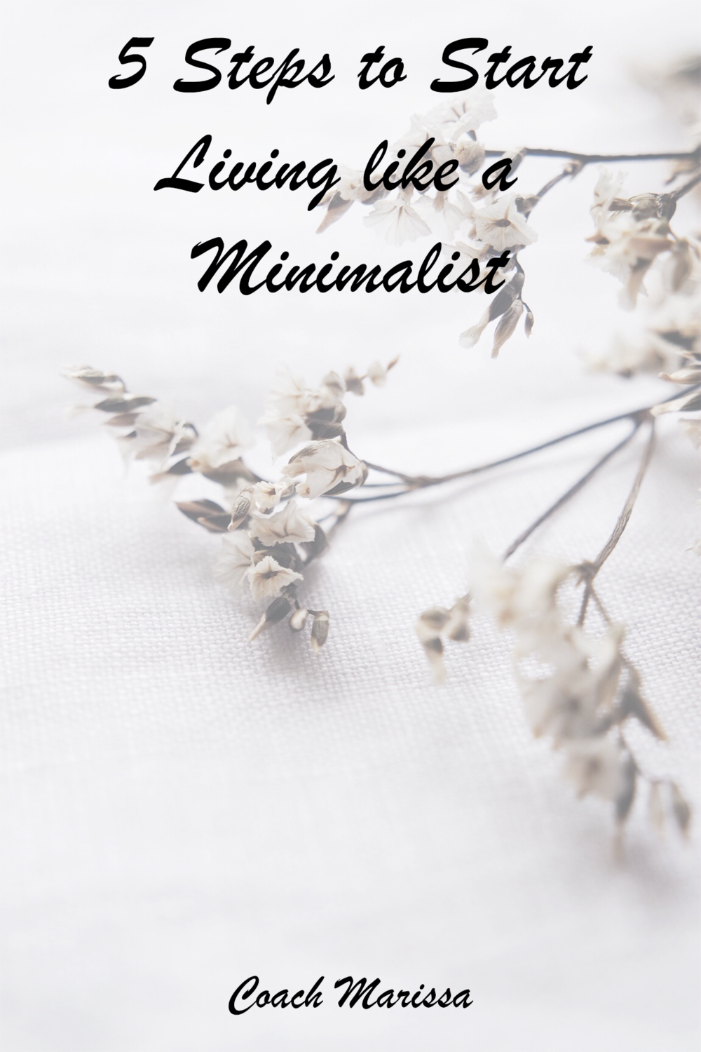 5 FIVE Steps to start living like a minimalist from a life coach, marissa jacobs