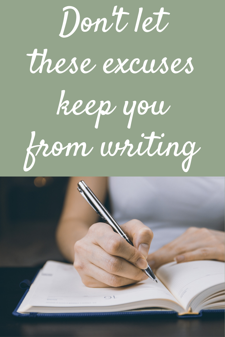 Don't let these excuses keep you from writing your heart out!