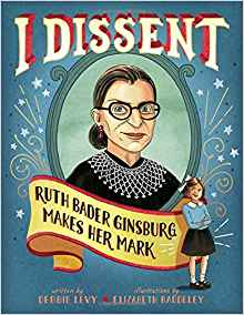 Notorious RBG! - I Dissent: Ruth Bader Ginsburg Makes Her Mark by Debbie LevyA strong smart woman breaking barriers.