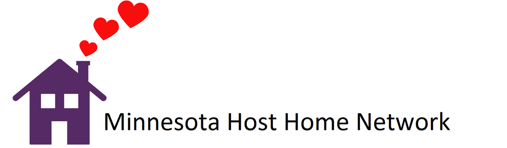Minnesota Host Home Network - Host Homes connect young people who lack stable housing with community members who provide space in their homes and a reliable caring presence. This cost-effective housing option works in low-density rural and tribal settings, as well as in urban and suburban locales. But most important, it addresses the #1 priority for unaccompanied youth: Getting connected to stable adults who can provide ongoing support!