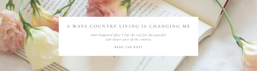 6 Ways Country Living is Changing Me | Aiane Karla | www.aianekarla.com
