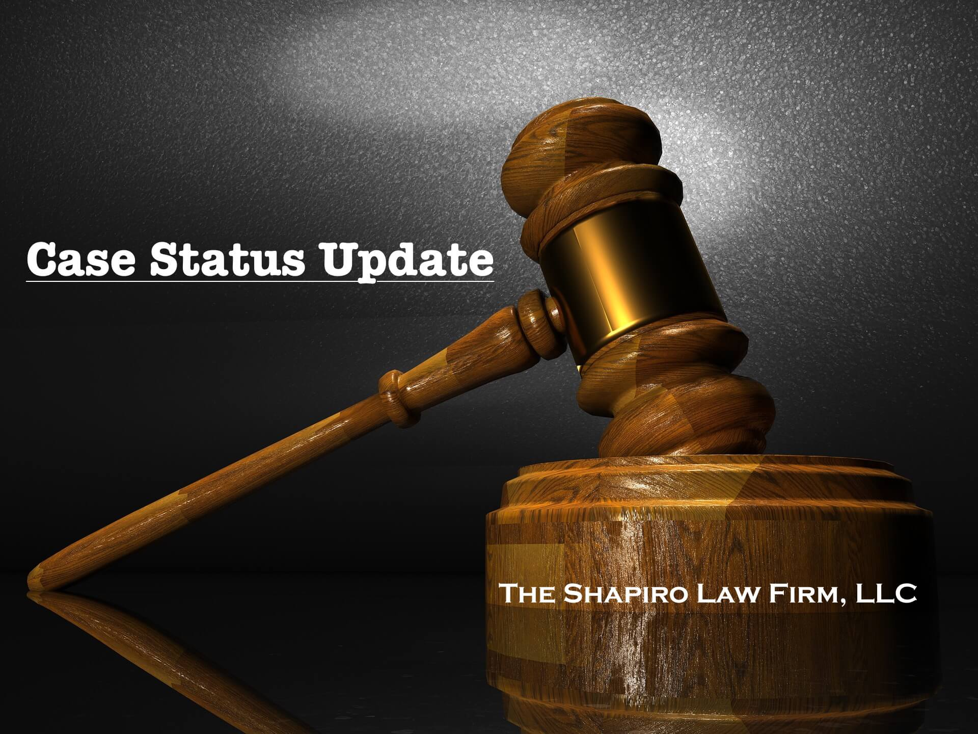 Case Status Update | The Shapiro Law Firm, LLC