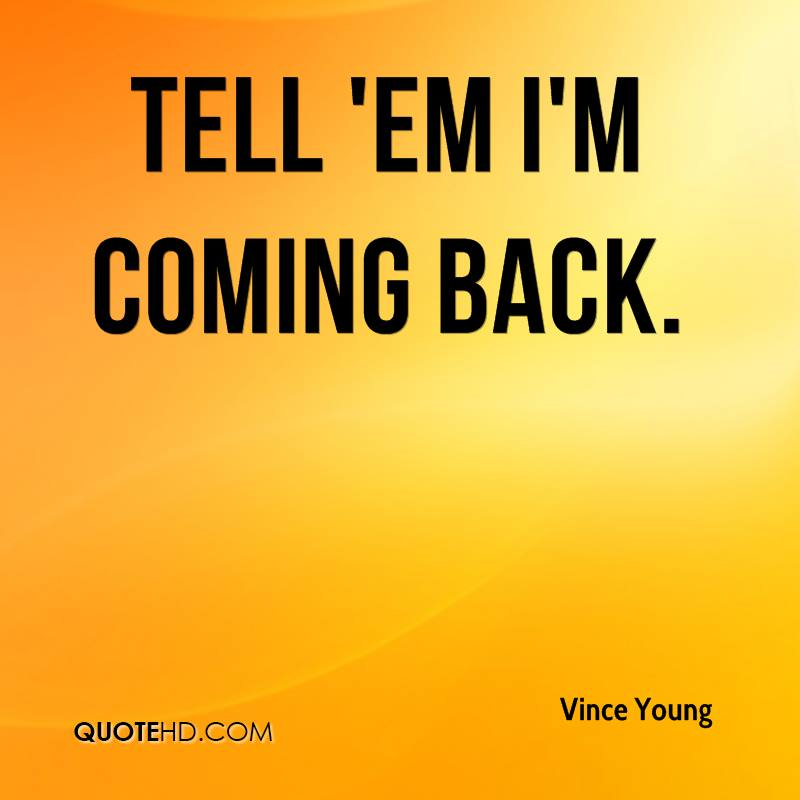 quote-tell-em-im-coming-back.jpg