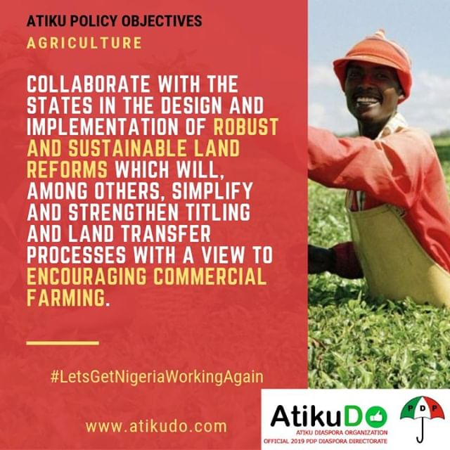 """Elect Atiku! Lets: """"Collaborate with the states in the design and implementation of robust and sustainable land reforms which will simplify and strengthen titling and land transfer processes with a view to encouraging commercial farming."""" #LetsGetNigeriaWorkingAgain #AtikuDO"""