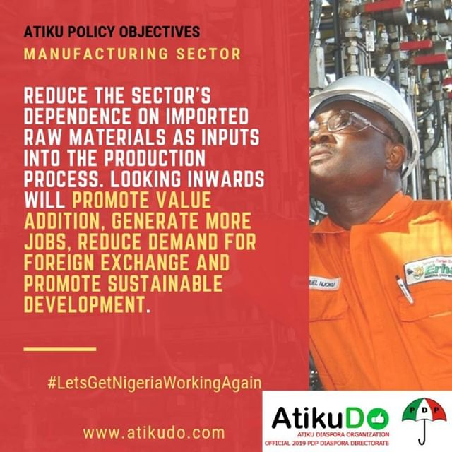 """Atiku on Manufacturing: """"Reduce the sector's dependence on imported raw materials as inputs into the production process. Looking inwards will promote value addition, generate more jobs, reduce demand for foreign exchange and promote sustainable development."""" #LetsGetNigeriaWorkingAgain @AtikuDO"""