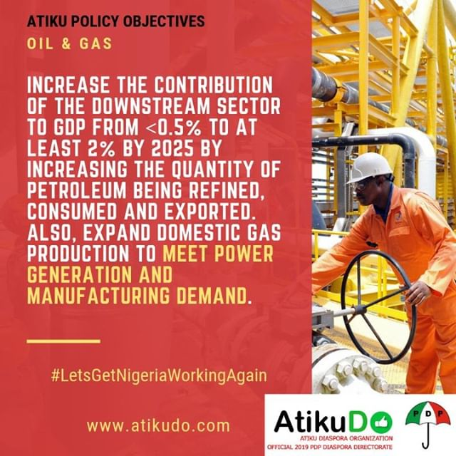 """Atiku on Oil & Gas: """"Increase the contribution of the downstream sector to GDP to at least 2% by 2025 by increasing the quantity of petroleum being refined, consumed and exported."""" #LetsGetNigeriaWorkingAgain #AtikuDO"""