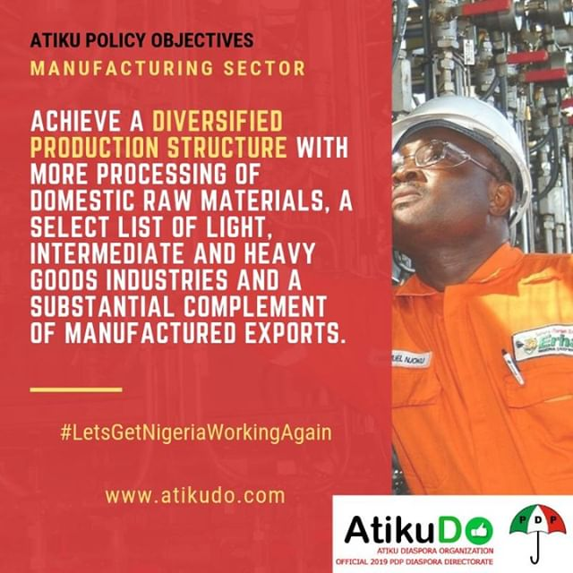 "Atiku on Manufacturing: ""Achieve a diversified production structure with more processing of domestic raw materials, a select list of light, intermediate and heavy goods industries and a substantial complement of manufactured exports."" #LetsGetNigeriaWorkingAgain #AtikuDO"