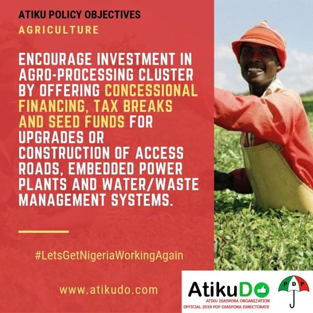 "Atiku on Agriculture: ""Encourage investment in agro-processing cluster by offering concessional financing, tax breaks and seed funds for upgrades or⠀ construction of access roads, embedded power plants and water/waste⠀ management systems."" #AtikuDO #LetsGetNigeriaWorkingAgain"