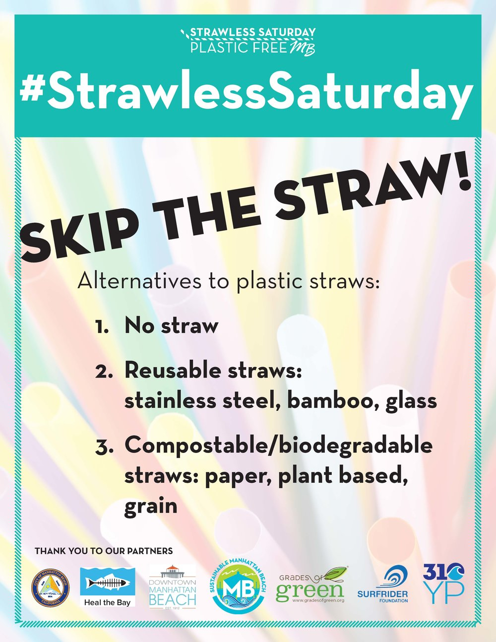 #StrawlessSaturday Skip the straw on Saturdays in Downtown Manhattan Beach! Alternatives to plastic straws:   1. No straw   2. Reusable straws:stainless steel, bamboo, glass   3. Compostable/biodegradable straws: paper, plant based, grain. -