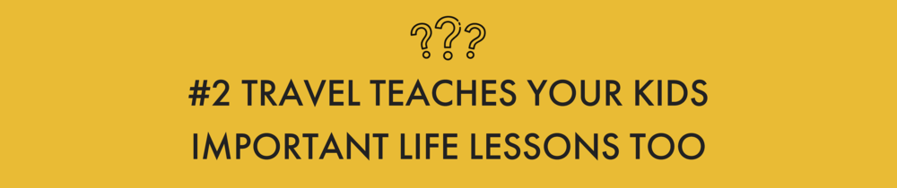 2-travel-teaches-your-kids-important-life-lessons.png