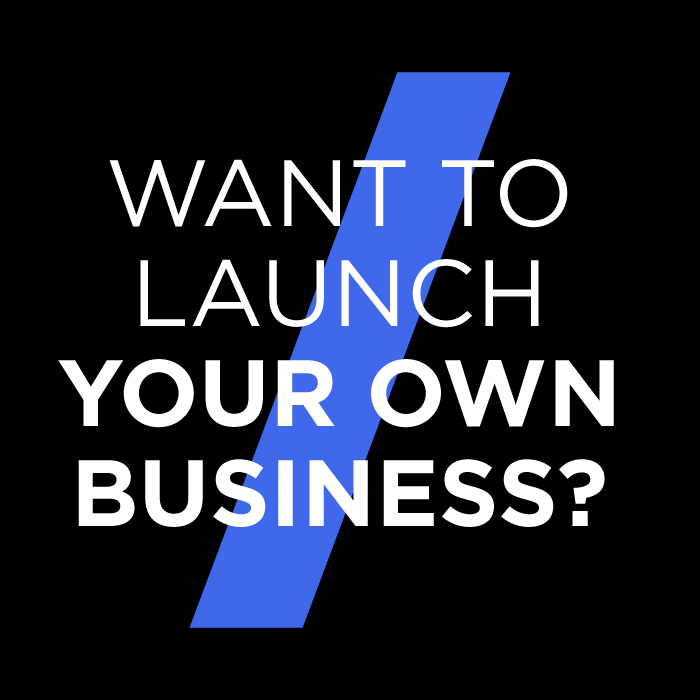 Want to launch your own business?