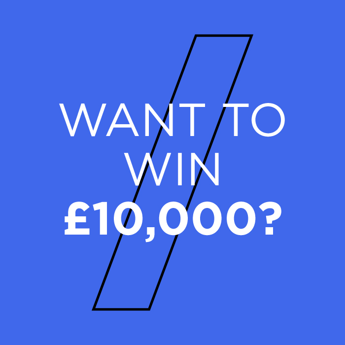 wANT TO WIN £10,000?