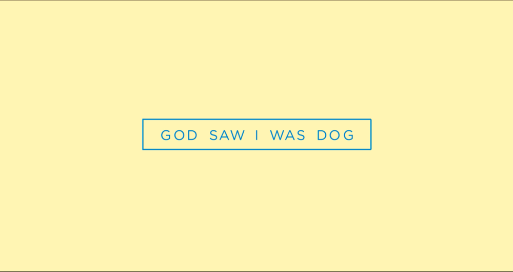 God Saw I Was Dog