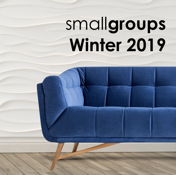 SMALL GROUPS  January 13 - March 2