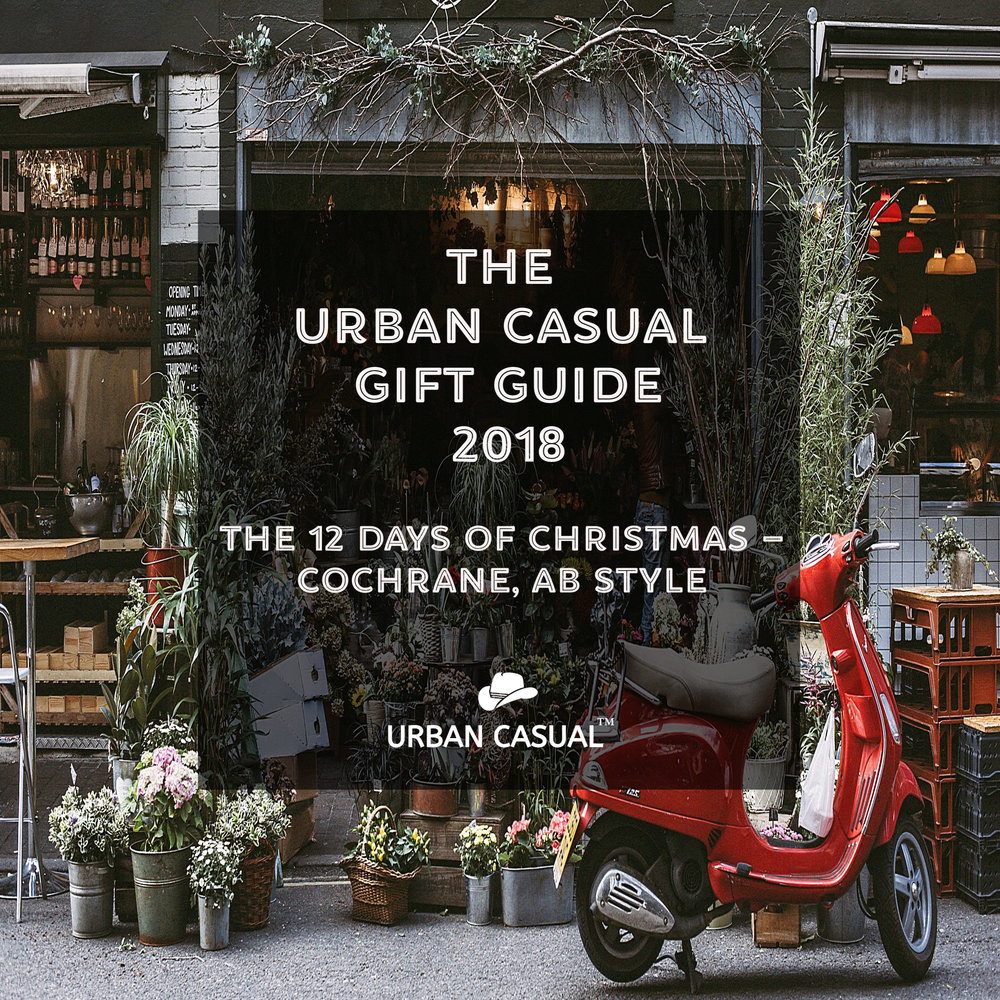 Special Feature:The Urban Casual Gift Guide2018 - The 12 Days of Christmas - Cochrane, Alberta Style!