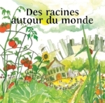 - « Des racines autour du monde » - Un guide pédagogique sur l'agriculture : 1er, 2e et 3e cycles du primaire