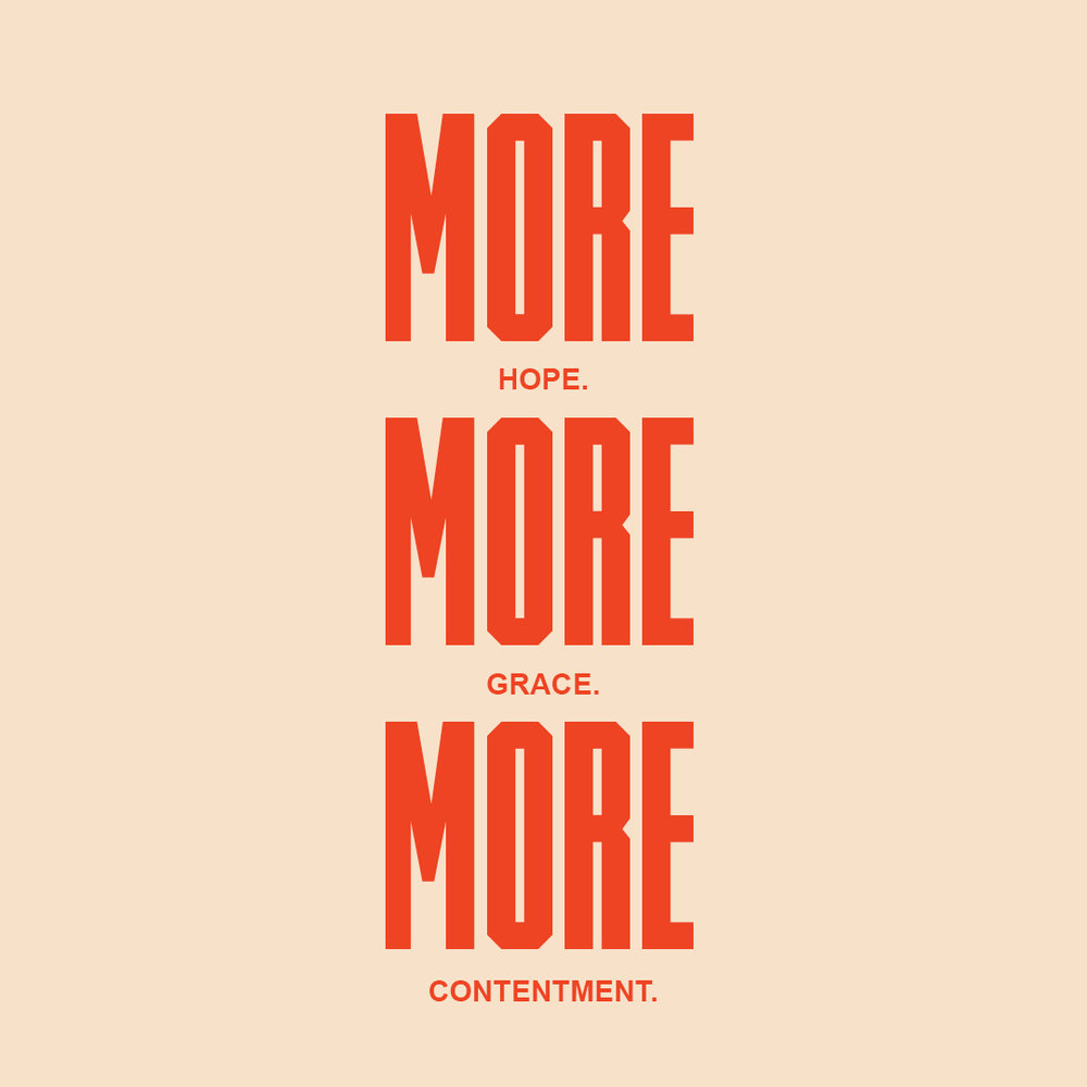 MORE HOPE MORE GRACE MORE CONTENTMENT