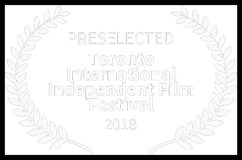 PRESELECTED-TorontoInternationalIndependentFilmFestival-2018-whiteOnBlack.png