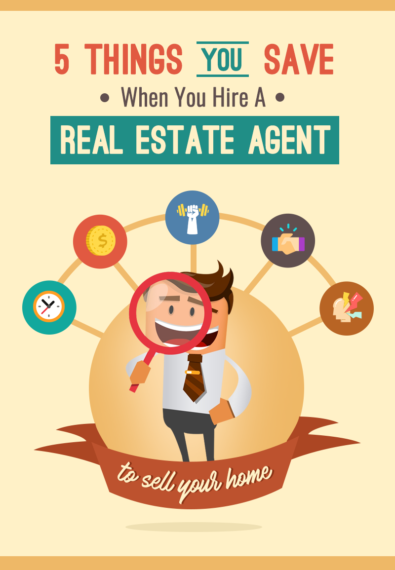 5 Things You Save When You Hire A Real Estate Agent To Sell Your Home