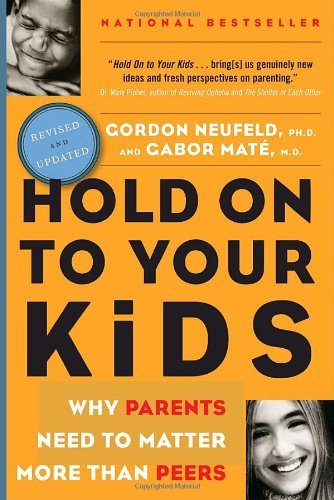 Hold On To Your Kids by Neufeld & Mate