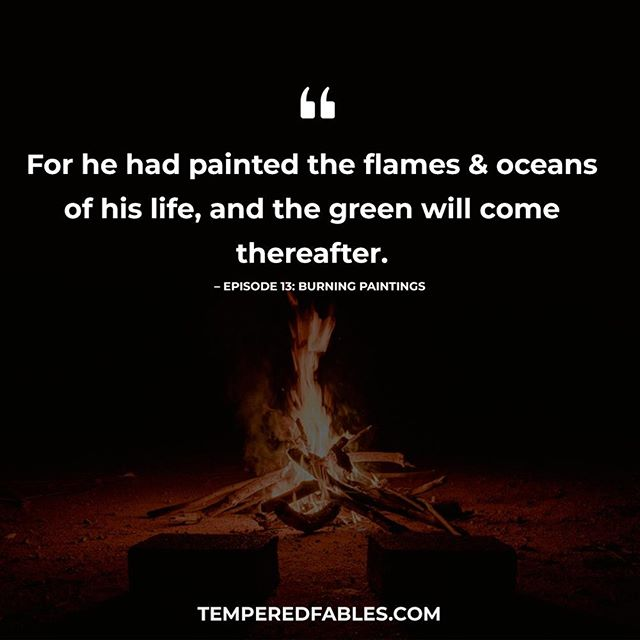 You'd need only create.⠀ ⠀ Taken from Episode 13: Burning Paintings.⠀ ⠀ #temperedfables #audiodrama #podcast #narration #story #storytelling #fiction #quotes #wisdom
