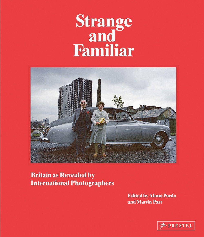 Strange and Familiar: Britain as Revealed by International Photographers   Ian Weldon