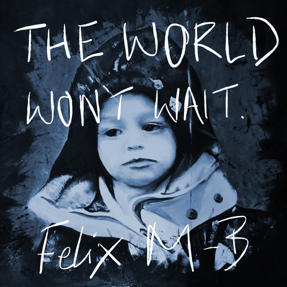 Felix m-b the world won't wait.jpg