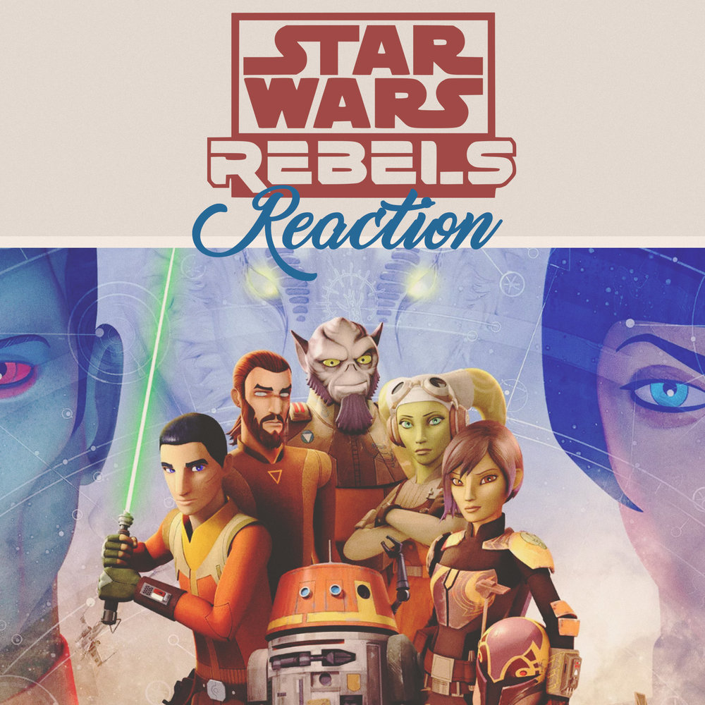 Rebels Reaction – Reacting to the latest Rebels episodes!