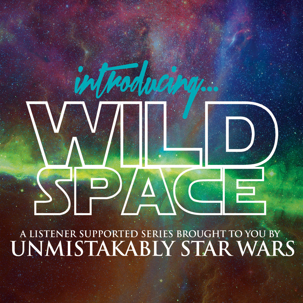 - Wild Space is a listener supported monthly series; a Patreon-exclusive show that debuted in March 2018. Wild Space is an exciting new addition to the Unmistakably Star Wars podcast lineup!