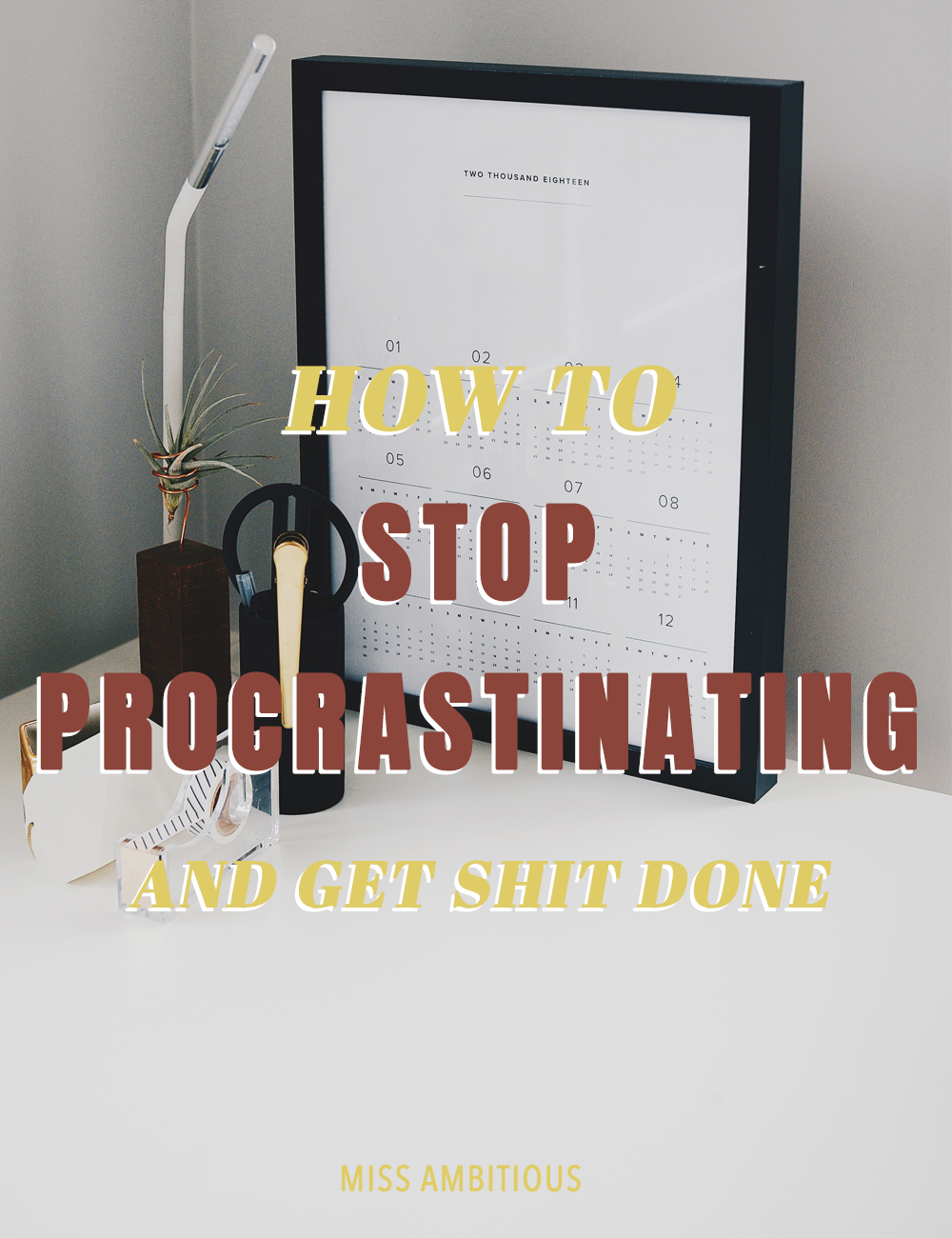 How To Stop Procrastinating — Miss Ambitious