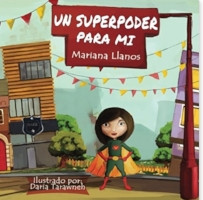 """UN SUPERPODER PARA MI""  Mariana Llanos  illustrated by Daria Tarawneh Ages 7+"