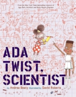 ADA TWIST SCIENTIST ANDREA BEATY, DAVID ROBERTS Ages 4-8