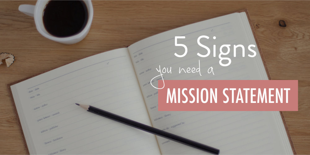 5 Signs You Need a Mission Statement (or new one) wide - stacy kessler.001.jpeg