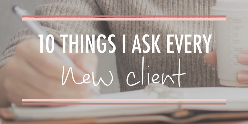 10 Things I ask every new client wide.001.jpeg