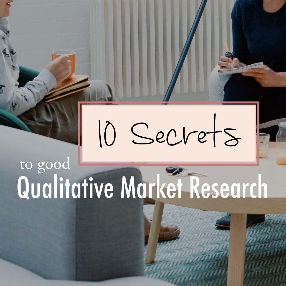 10 Secrets to good qualitative market research - stacy kessler square.jpeg