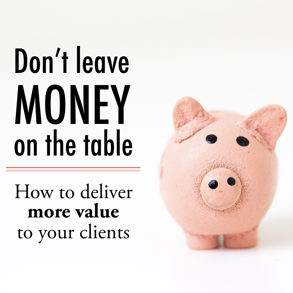 Don't leave money on the table - how to deliver more value to your clients - stacy kessler square.jpeg
