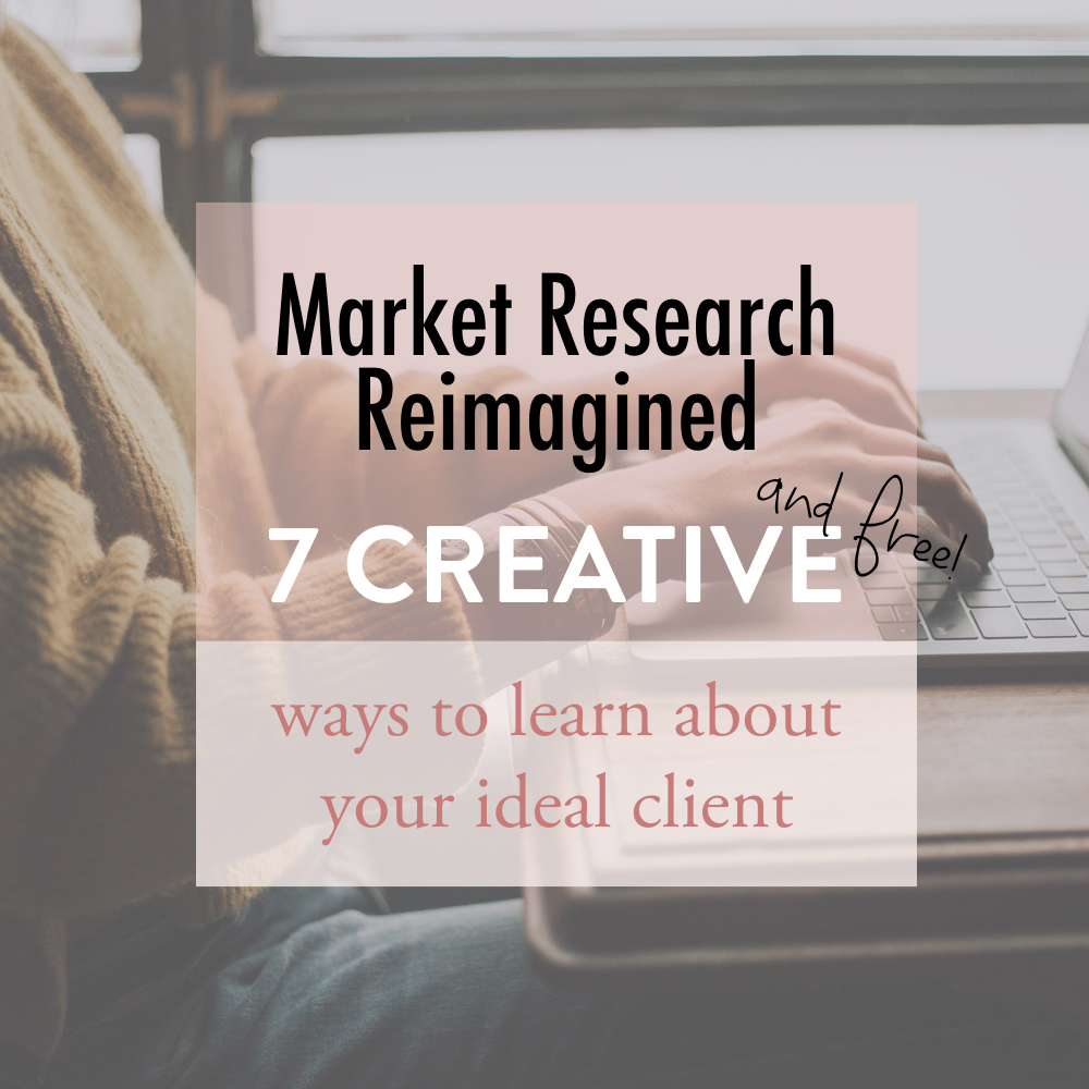 Market research reimagined - 7 creative and free ways to learn about your ideal client - stacy kessler square.jpeg