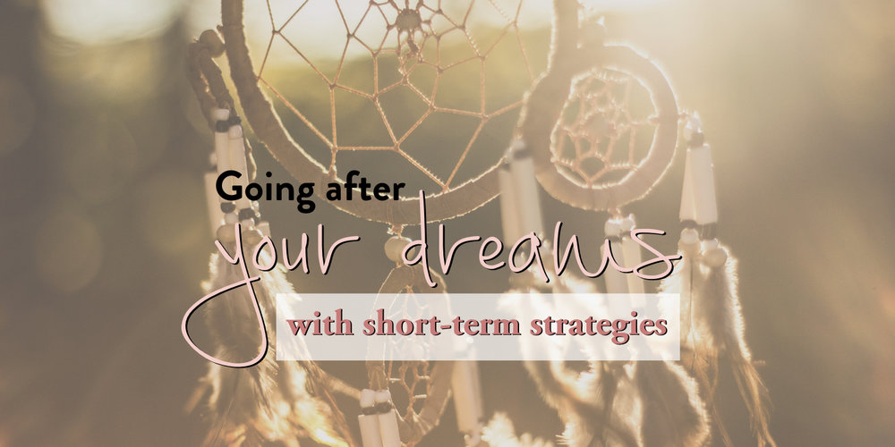 Going after your dreams with short term strategies - stacy kessler.026 copy.jpeg