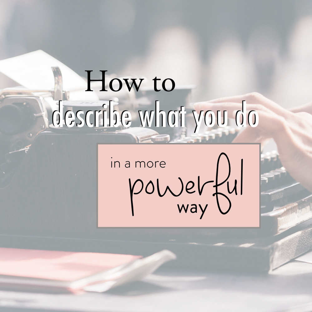 How to describe what you do in a more powerful way - stacy kessler copy.jpeg