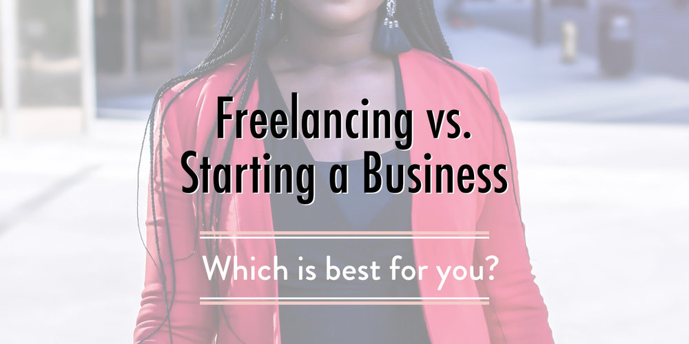 Freelancing vs Starting a Business- Which is best for you? - stacy kessler.001 copy.jpeg