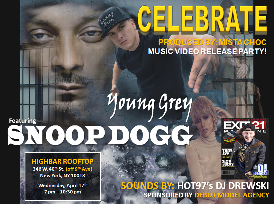 Join us Wednesday, April 17th for the Celebrate music video release party!    YOUNG GREY'S CELEBRATE FEATURING SNOOP DOGG!