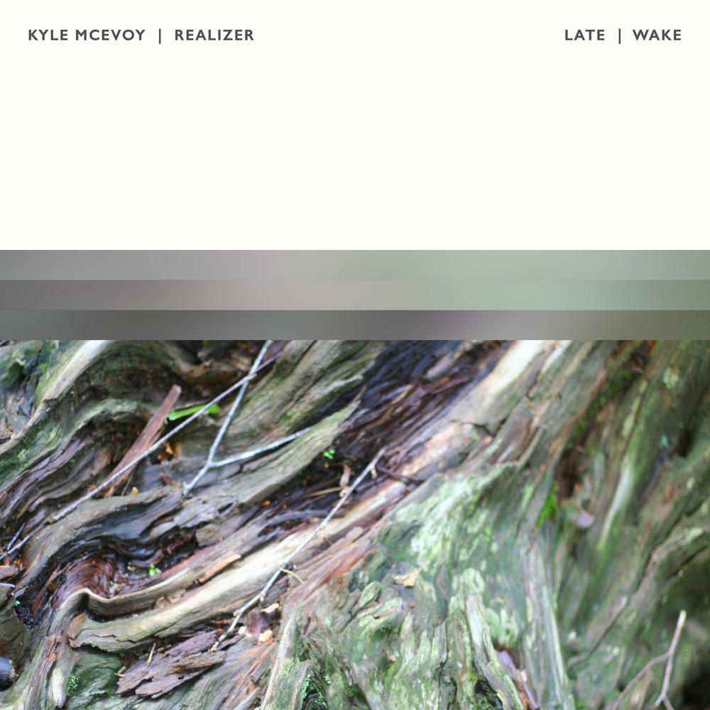 Kyle McEvoy & Realizer - Late & Wake