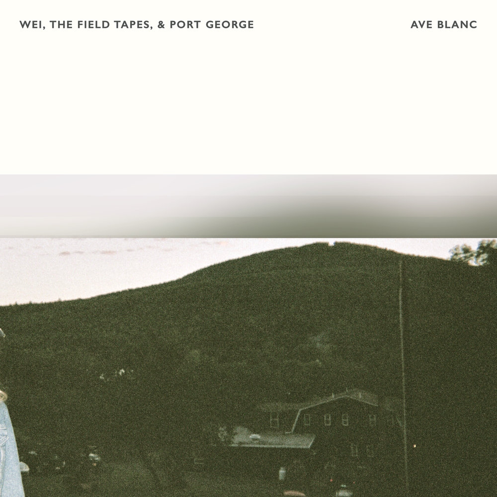 WEI, The Field Tapes & Port George - Ave Blanc