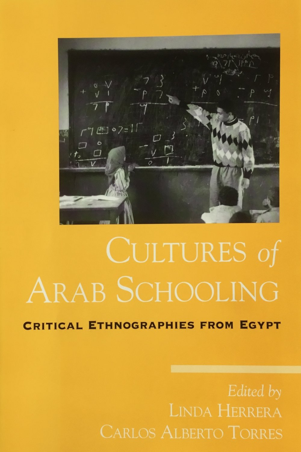 Herrera, L. & Torres, C.A. (2006).  Introduction: Possibilities for critical education in the Arab world.  In L. Herrera & C. A. Torres (Eds.),  Cultures of Arab schooling: Critical ethnographies from Egypt  (pp. 1-24). New York: State University of New York Press.