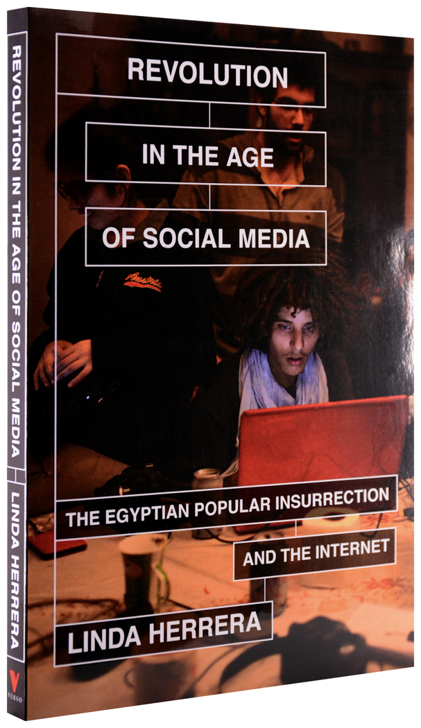 Herrera, L. (2014)  Revolution in the Age of Social Media : The Egyptian Popular Insurrection and the Internet. New York & London: Verso.2014,  Verso Press